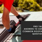 Pro Talk: Answers to Some Common Roofing Questions