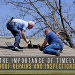 The Importance of Timely Roof Repairs and Inspections