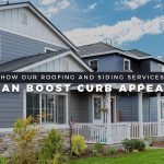 How Our Roofing and Siding Services Can Boost Curb Appeal