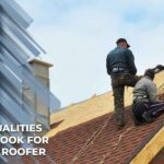 4 Qualities to Look for in a Roofer